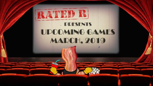 Rated-R – Upcoming Games 03'19 (152)