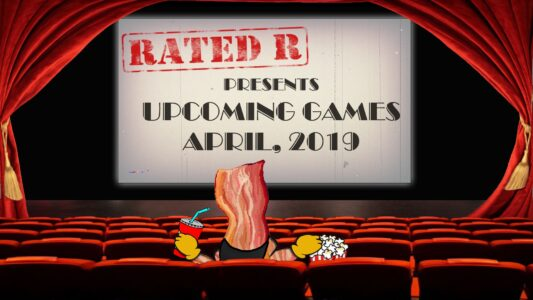 Rated-R – Upcoming Games, April '19 (155)