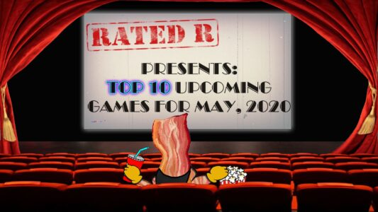 Rated-R – Upcoming Games May '20 (202)